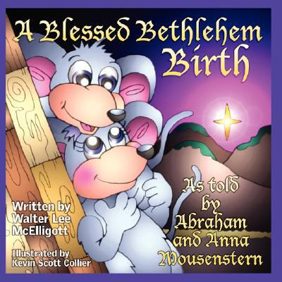 A Blessed Bethlehem Birth: As Told by Abraham and Anna Mousenstern 9781933090504