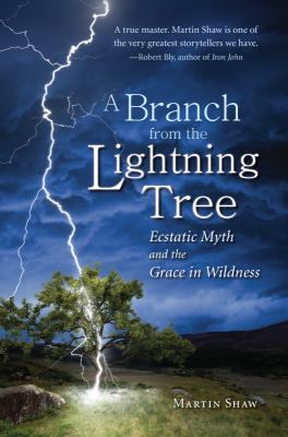 A Branch from the Lightning Tree: Ecstatic Myth and the Grace of Wildness 9781935952015