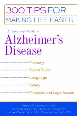 A Caregiver's Guide to Alzheimer's Disease: 300 Tips for Making Life Easier 9781932603163