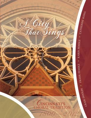 A City That Sings: Cincinnati's Choral Tradition 1800-2012 9781933197913