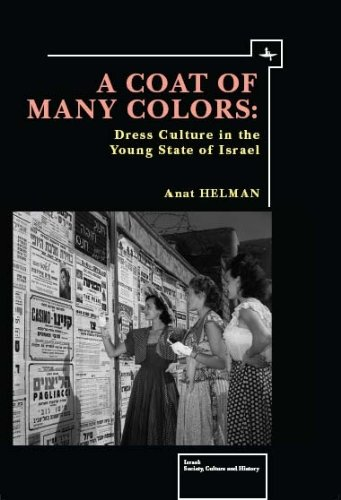 A Coat of Many Colors: Dress Culture in the Young State of Israel (Israel: Society, Culture, and History) Anat Helman