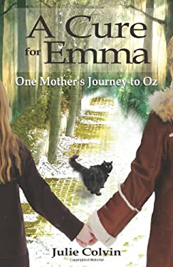 A Cure for Emma, One Mother's Journey to Oz 9781935254522