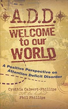 A.D.D. Welcome to Our World: A Positive Perspective on Attention Deficit Disorder 9781930034983