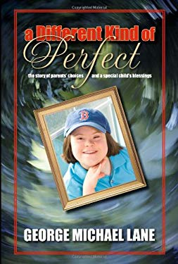A Different Kind of Perfect: The Story of Parents' Choices and a Special Child's Blessings 9781932966541
