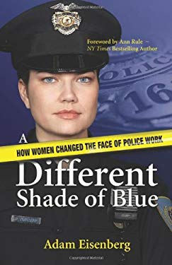 A Different Shade of Blue: How Women Changed the Face of Police Work 9781933016566