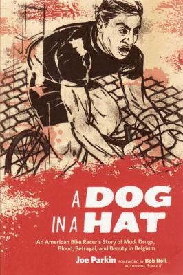 A Dog in a Hat: An American Bike Racer's Story of Mud, Drugs, Blood, Betrayal, and Beauty in Belgium 9781934030264