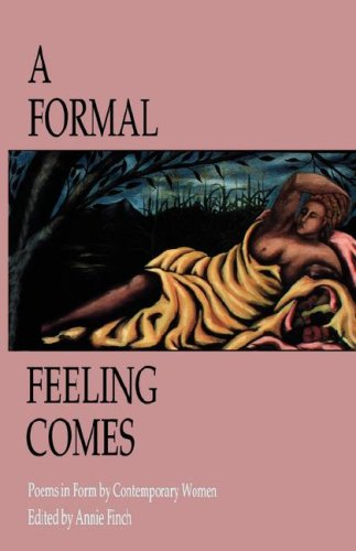 A Formal Feeling Comes: Poems in Form by Contemporary Women 9781933456959