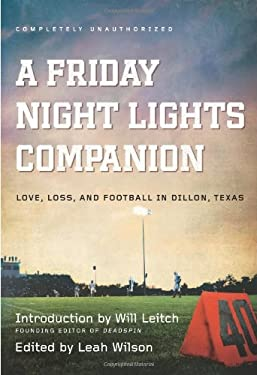 A Friday Night Lights Companion: Love, Loss, and Football in Dillon, Texas 9781935618560