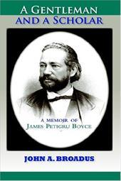 A Gentleman and a Scholar: Memoir of James P. Boyce