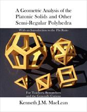 A Geometric Analysis of the Platonic Solids and Other Semi-Regular Polyhedra