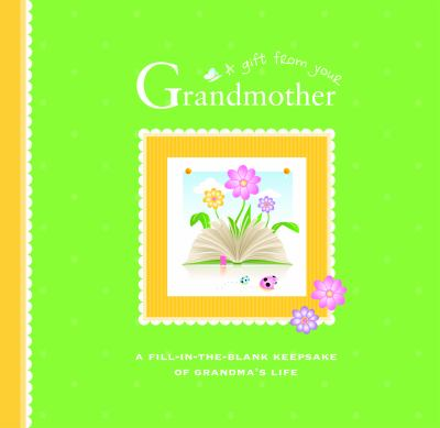A Gift from Your Grandmother: A Fill-In-The-Blank Keepsake of Grandma's Life 9781934386606