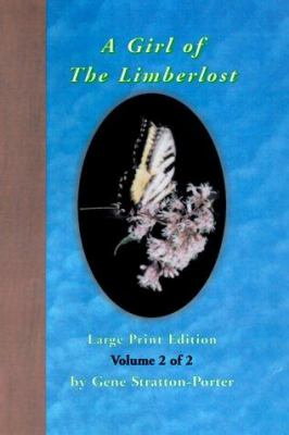 A Girl of the Limberlost: Volume 2 of 2 9781930142152