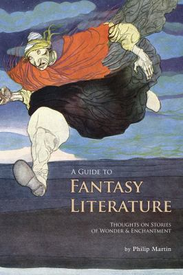 A Guide to Fantasy Literature: Thoughts on Stories of Wonder & Enchantment 9781933987040