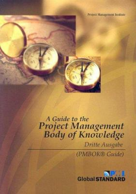 A Guide to the Project Management Body of Knowledge: Dritte Ausgabe 9781930699724