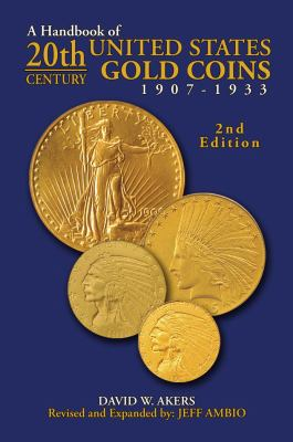 A Handbook of 20th-Century U.S. Gold Coins 1907-1933 9781933990149