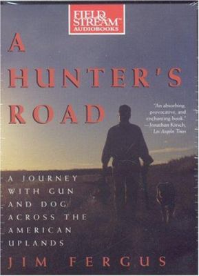 A Hunter's Road: A Journey with Gun and Dog Across the American Uplands 9781933309507