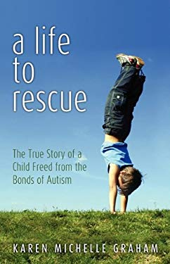A Life to Rescue: The True Story of a Child Freed from the Bonds of Autism 9781936076253