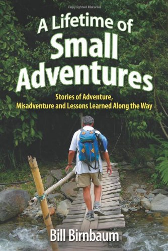 A Lifetime of Small Adventures: Stories of Adventure, Misadventure and Lessons Learned Along the Way 9781932632002