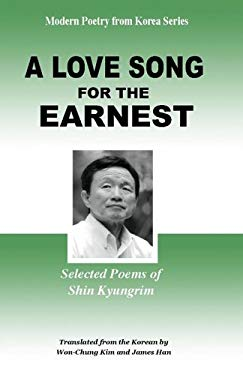 A Love Song for the Earnest: Selected Poems of Shin Kyungrim