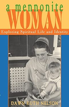 A Mennonite Woman: Exploring Spiritual Life and Identity 9781931038706