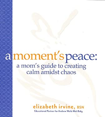 A Moment's Peace: A Mom's Guide to Creating Calm Amidst Chaos 9781933979830