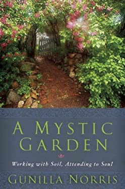 A Mystic Garden: Working with Soil, Attending to Soul 9781933346014