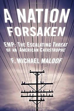 A Nation Forsaken: Emp: The Escalating Threat of an American Catastrophe 9781936488568