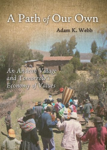 A Path of Our Own: An Andean Village and Tomorrow's Economy of Values 9781933859774