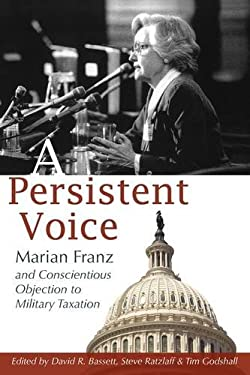 A Persistent Voice: Marian Franz and Conscientious Objection to Military Taxation 9781931038591