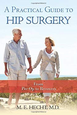 A Practical Guide to Hip Surgery: From Pre-Op to Recovery 9781934716120