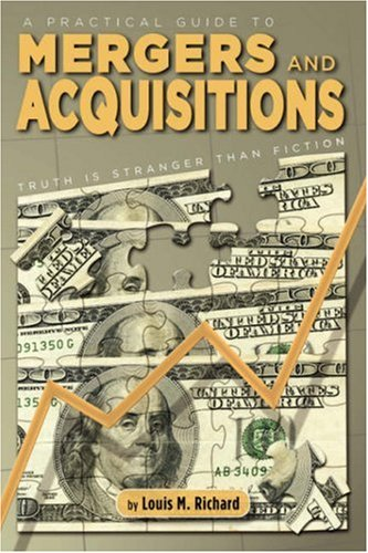 A Practical Guide to Mergers & Acquisitions: Truth Is Stranger Than Fiction 9781934925836