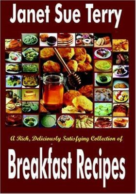 A Rich, Deliciously Satisfying Collection of Breakfast Recipes 9781932586435