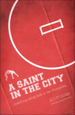 A Saint in the City: Coaching At-Risk Kids to Be Champions 9781933290614
