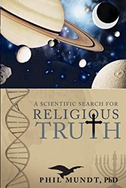 A Scientific Search for Religious Truth 9781933538617