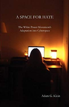 A Space for Hate: The White Power Movement's Adaptation Into Cyberspace 9781936117079