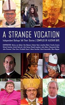 A Strange Vocation: Independent Bishops Tell Their Stories 9781933993751