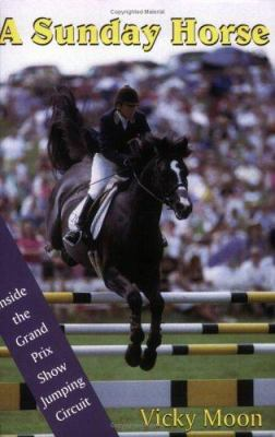 A Sunday Horse: Inside the Grand Prix Show Jumping Circuit 9781933102122