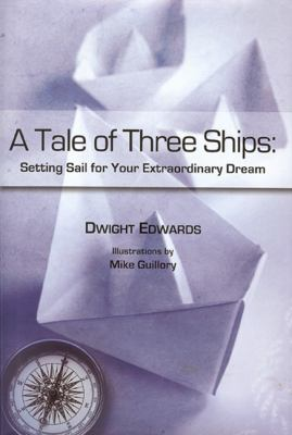 A Tale of Three Ships: Setting Sail for Your Extraordinary Dream 9781933979595