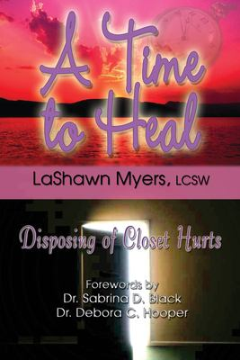 A Time to Heal: Disposing of Closet Hurts 9781933972176
