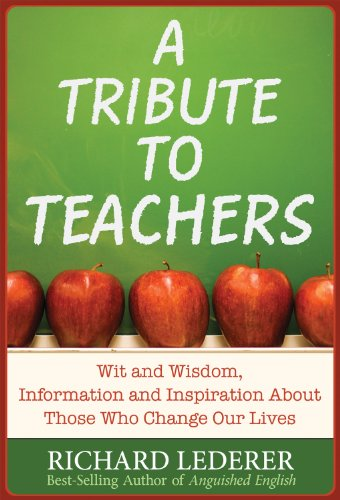 A Tribute to Teachers: Wit and Wisdom, Information and Inspiration about Those Who Change Our Lives 9781936863020