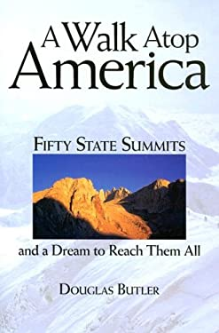 A Walk Atop America: Fifty State Summits and a Dream to Reach Them All 9781933251448