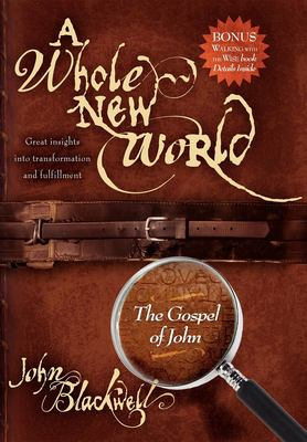 A Whole New World: The Gospel of John 9781933596952