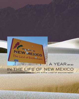 A Year or So in the Life of New Mexico: An Uncensored Look at Life in the Land of Enchantment 9781934491331