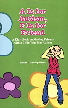 A is for Autism, F Is for Friend: A Kid's Book on Making Friends with a Child Who Has Autism 9781931282437
