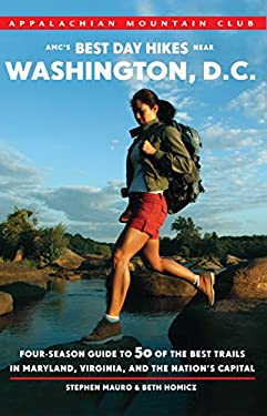 AMC's Best Day Hikes Near Washington, D.C.: Four-Season Guide to 50 of the Best Trails in Maryland, Virginia, and the Nation's Capital 9781934028391