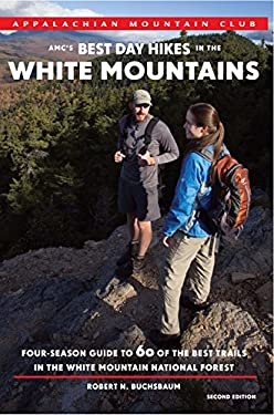 AMC's Best Day Hikes in the White Mountains, 2nd: Four-Season Guide to 60 of the Best Trails in the White Mountain National Forest 9781934028438