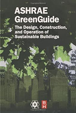 ASHRAE GreenGuide: The Design, Construction, and Operation of Sustainable Buildings 9781933742076