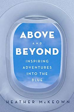 Above and Beyond: Inspiring Adventures Into the Blue 9781936467129