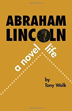 Abraham Lincoln: A Novel Life 9781932010008