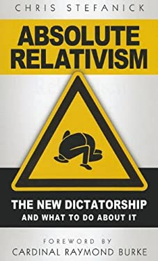 Absolute Relativism: The New Dictatorship and What to Do about It 9781933919461